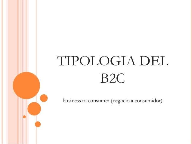 TIPOLOGIA DEL  B2C  business to consumer (negocio a consumidor)
