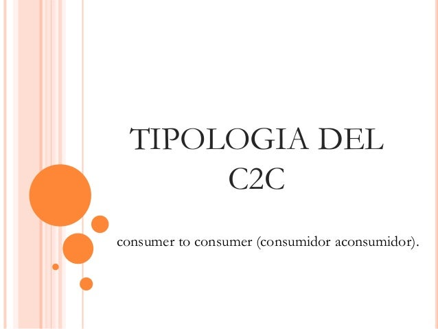 TIPOLOGIA DEL  C2C  consumer to consumer (consumidor aconsumidor).