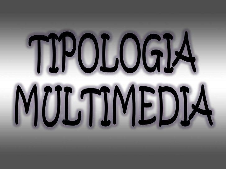 Las tipologías de productomultimedia se puedenclasificar de acuerdo a laintencionalidad de lainformación y de laplataforma...