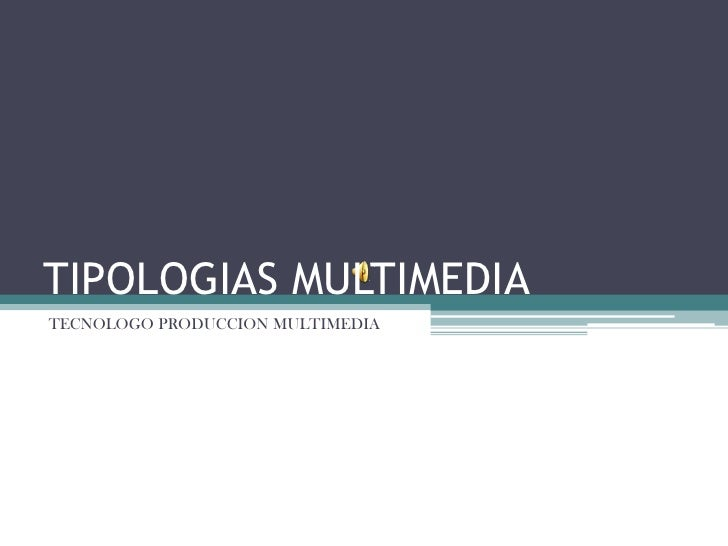 TIPOLOGIAS MULTIMEDIA<br />TECNOLOGO PRODUCCION MULTIMEDIA<br />