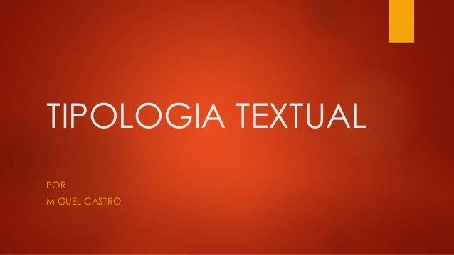 TIPOLOGIA TEXTUAL  POR  MIGUEL CASTRO