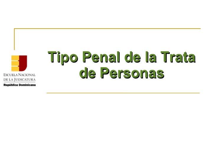 Tipo Penal de la Trata    de Personas