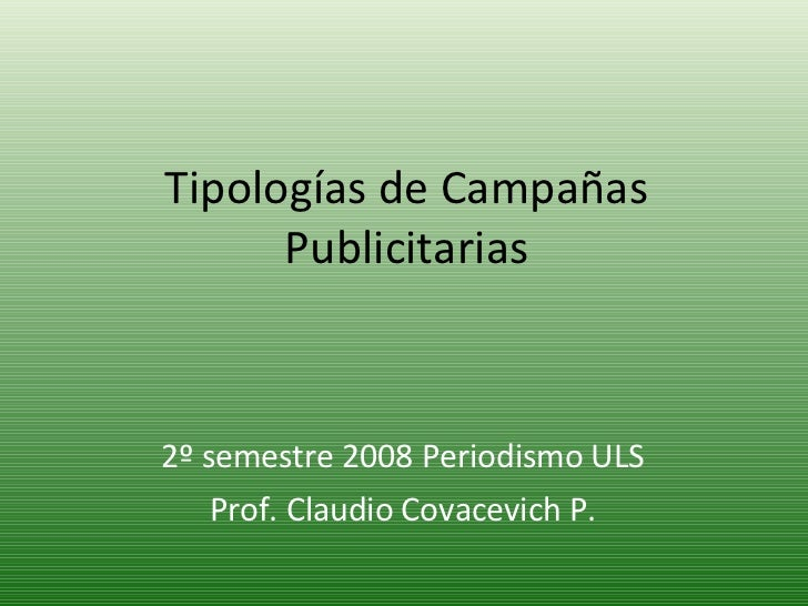 Tipologías de Campañas Publicitarias 2º semestre 2008 Periodismo ULS Prof. Claudio Covacevich P.
