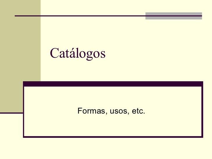 Catálogos Formas, usos, etc.