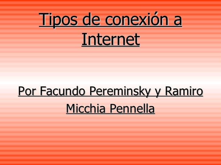 Tipos de conexión a Internet Por Facundo Pereminsky y Ramiro Micchia Pennella