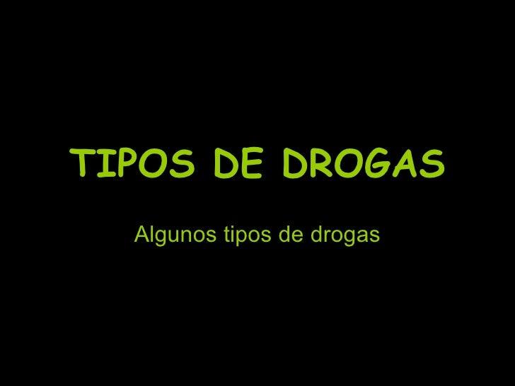 TIPOS DE DROGAS Algunos tipos de drogas