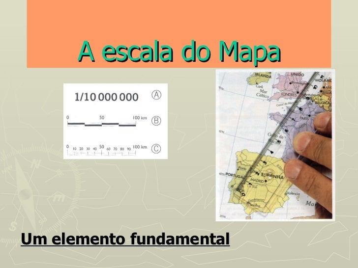 A escala do Mapa Um elemento fundamental