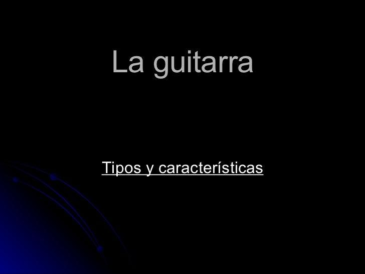 La guitarra Tipos y características