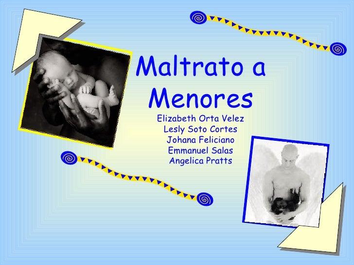 Maltrato a Menores Elizabeth Orta Velez Lesly Soto Cortes Johana Feliciano Emmanuel Salas Angelica Pratts