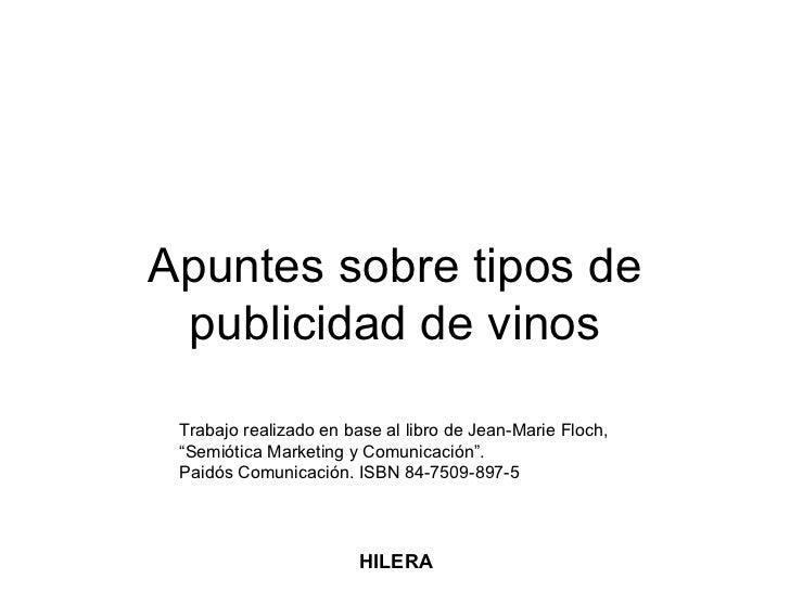 """Apuntes sobre tipos de publicidad de vinos HILERA Trabajo realizado en base al libro de Jean-Marie Floch,  """" Semiótica Mar..."""