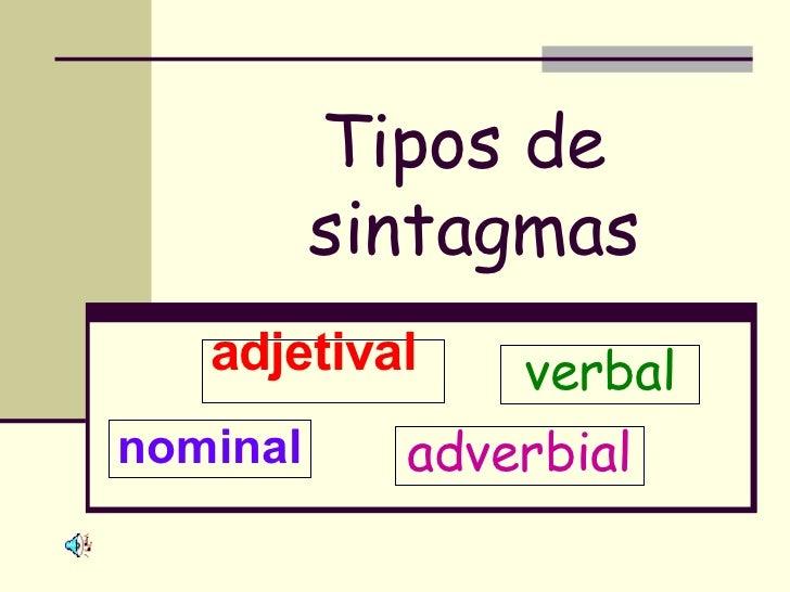 Tipos de  sintagmas nominal verbal adjetival   adverbial