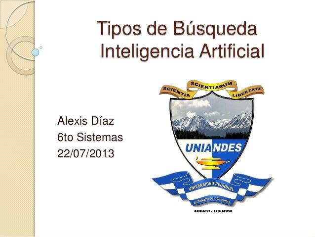 Tipos de Búsqueda Inteligencia Artificial Alexis Díaz 6to Sistemas 22/07/2013