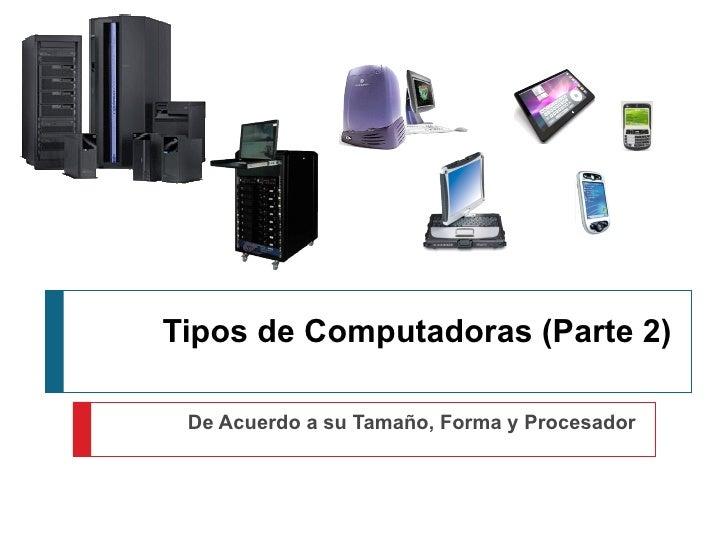 Tipos de Computadoras (Parte 2) De Acuerdo a su Tamaño, Forma y Procesador