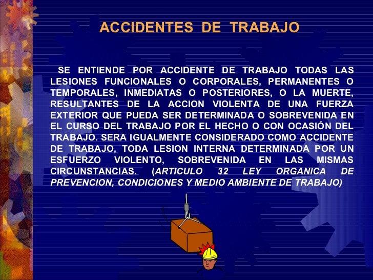 ACCIDENTES  DE  TRABAJO SE ENTIENDE POR ACCIDENTE DE TRABAJO TODAS LAS LESIONES FUNCIONALES O CORPORALES, PERMANENTES O TE...