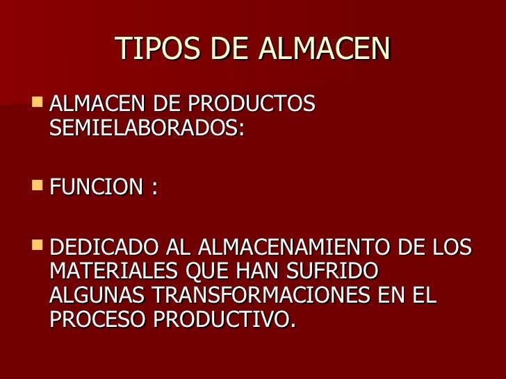 TIPOS DE ALMACEN <ul><li>ALMACEN DE PRODUCTOS SEMIELABORADOS: </li></ul><ul><li>FUNCION : </li></ul><ul><li>DEDICADO AL AL...