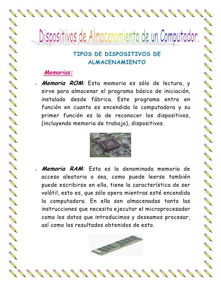 TIPOS DE DISPOSITIVOS DE                     ALMACENAMIENTO     Memorias: o   Memoria ROM: Esta memoria es sólo de lectura...