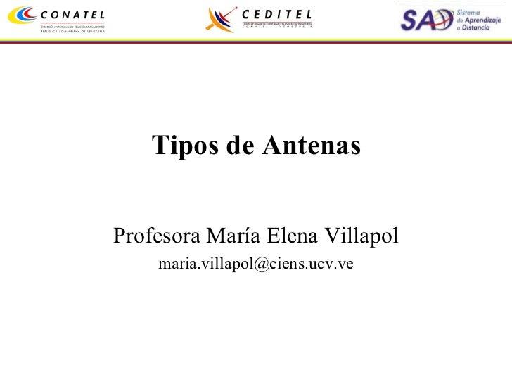 Tipos de Antenas Profesora María Elena Villapol [email_address]