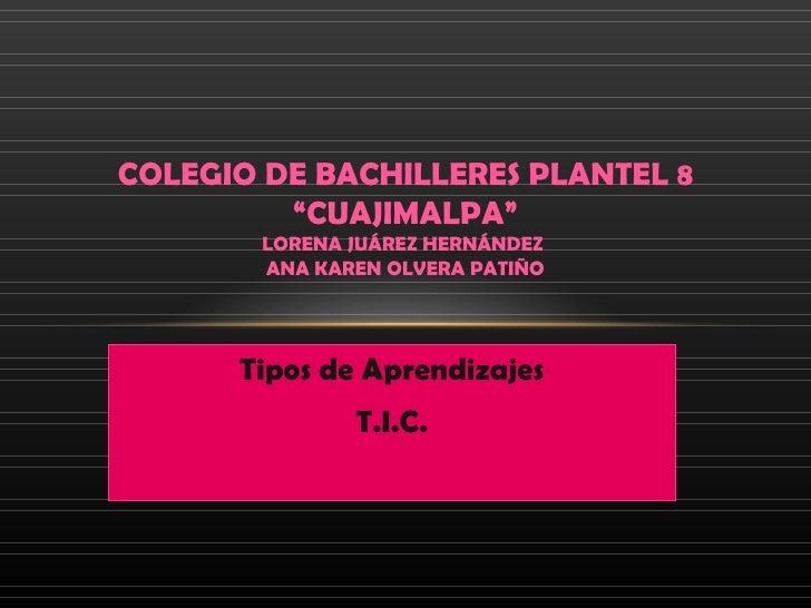 """COLEGIO DE BACHILLERES PLANTEL 8         """"CUAJIMALPA""""        LORENA JUÁREZ HERNÁNDEZ        ANA KAREN OLVERA PATIÑO      T..."""