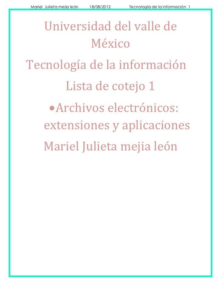 Mariel Julieta mejia león   18/08/2012   Tecnología de la información 1      Universidad del valle de              MéxicoT...