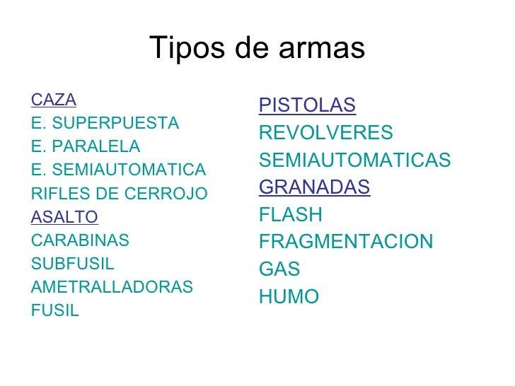 Tipos de armas <ul><ul><li>CAZA </li></ul></ul><ul><ul><li>E. SUPERPUESTA </li></ul></ul><ul><ul><li>E. PARALELA </li></ul...