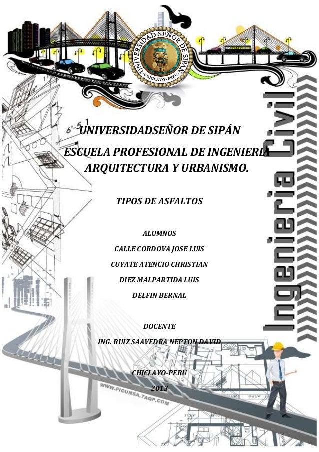 UNIVERSIDADSEÑOR DE SIPÁNESCUELA PROFESIONAL DE INGENIERIAARQUITECTURA Y URBANISMO.TIPOS DE ASFALTOSALUMNOSCALLE CORDOVA J...