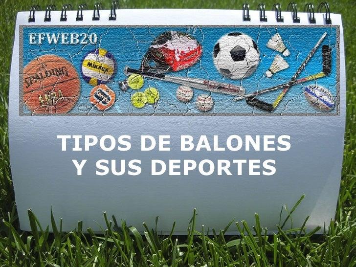 TIPOS DE BALONES   Y SUS DEPORTES
