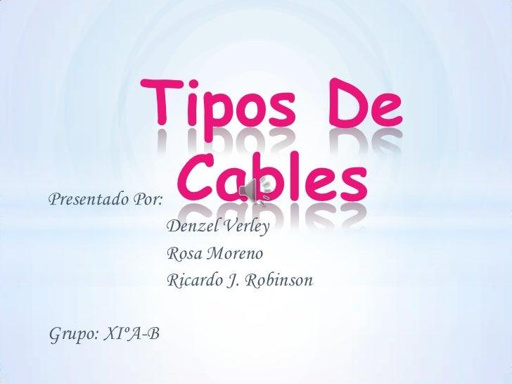 Tipos De             CablesPresentado Por:                  Denzel Verley                  Rosa Moreno                  Ri...