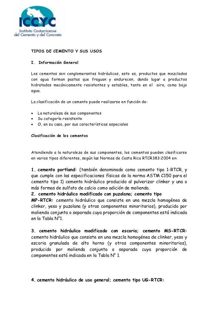 TIPOS DE CEMENTO Y SUS USOSI. Información GeneralLos cementos son conglomerantes hidráulicos, esto es, productos que mezcl...