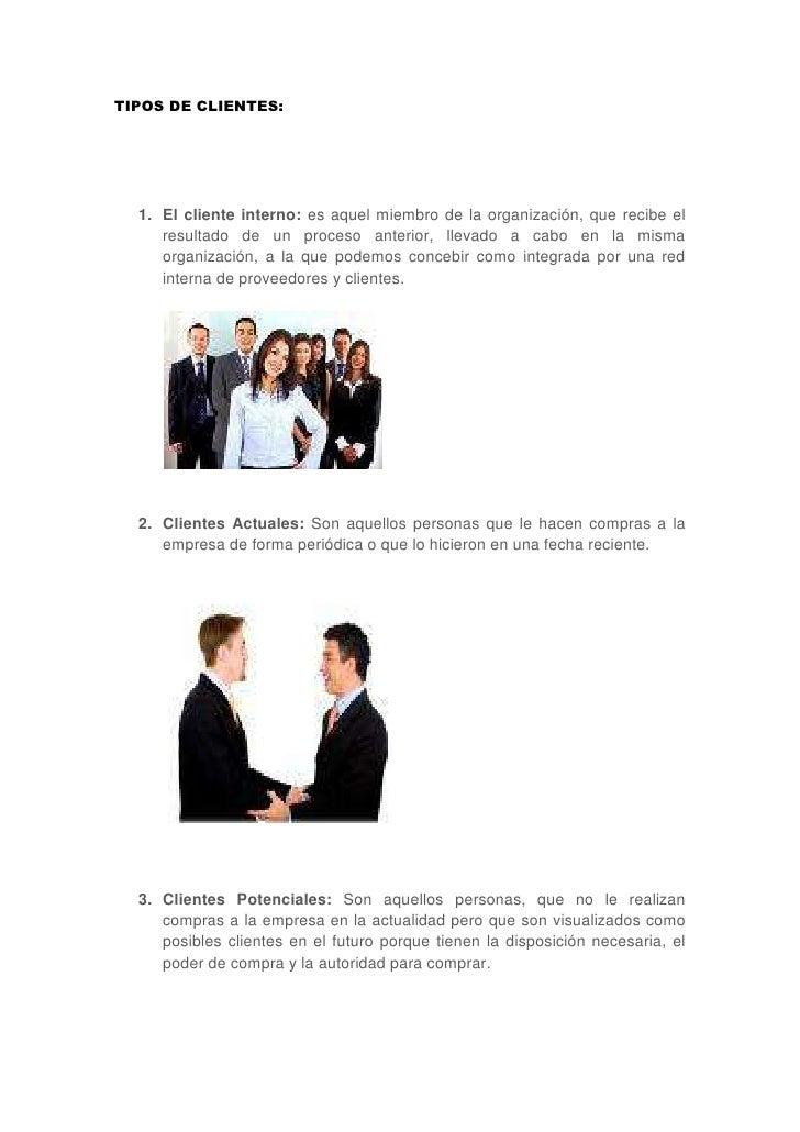 TIPOS DE CLIENTES:<br />El cliente interno: es aquel miembro de la organización, que recibe el resultado de un proceso ant...