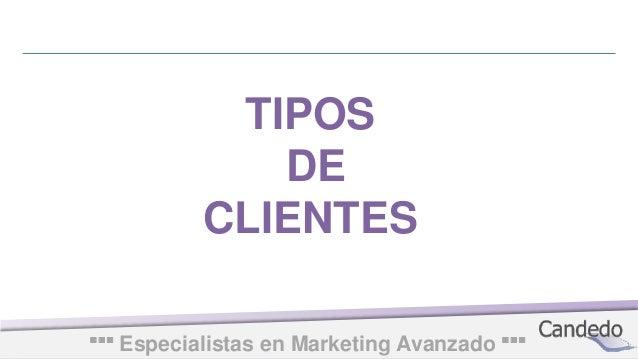 Especialistas en Marketing Avanzado··· ··· TIPOS DE CLIENTES