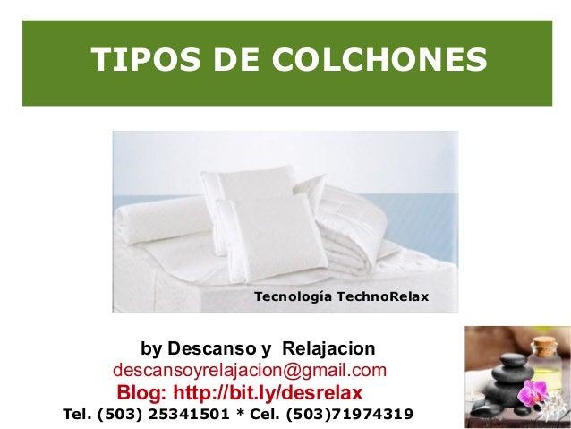 TIPOS DE COLCHONES  Tecnología TechnoRelax  by Descanso y Relajacion descansoyrelajacion@gmail.com  Blog: http://bit.ly/de...