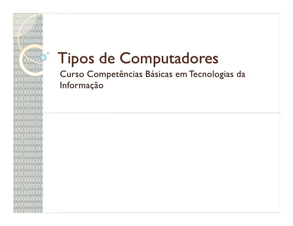 Tipos de Computadores Curso Competências Básicas em Tecnologias da Informação