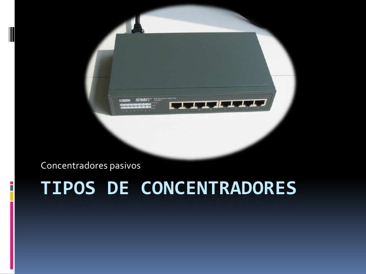 Tipos de concentradores<br />Concentradores pasivos<br />