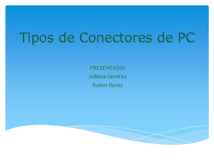 Tipos de Conectores de PC<br />PRESENTADO:<br />Juliana ramirez<br />Robinflorez<br />