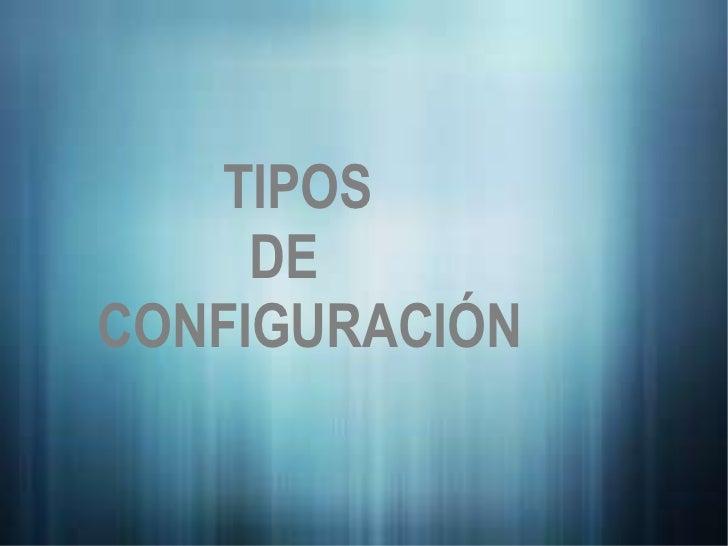 TIPOS  DE CONFIGURACIÓN