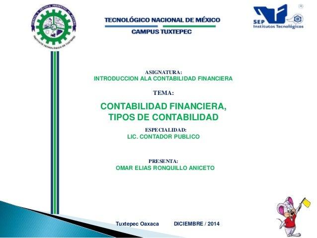 ASIGNATURA:  INTRODUCCION ALA CONTABILIDAD FINANCIERA  TEMA:  CONTABILIDAD FINANCIERA,  TIPOS DE CONTABILIDAD  ESPECIALIDA...