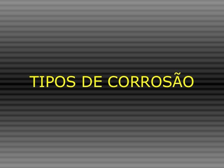 TIPOS DE CORROSÃO