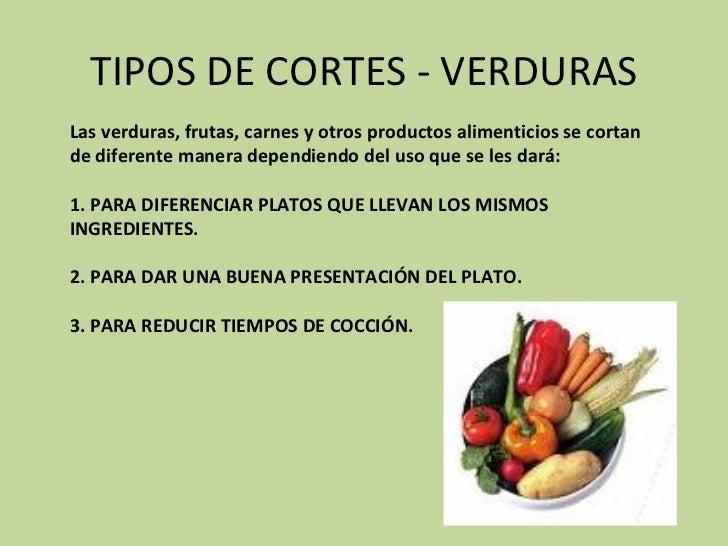 TIPOS DE CORTES - VERDURAS Las verduras, frutas, carnes y otros productos alimenticios se cortan de diferente manera depen...