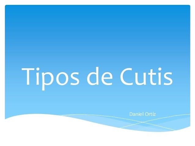 Tipos de Cutis Daniel Ortíz