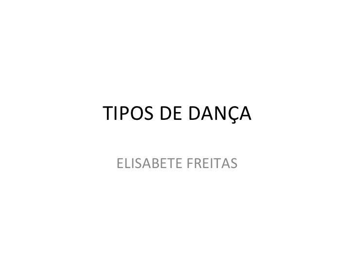 TIPOS DE DANÇA ELISABETE FREITAS