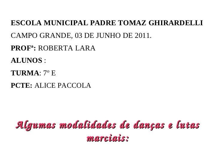 ESCOLA MUNICIPAL PADRE TOMAZ GHIRARDELLI CAMPO GRANDE, 03 DE JUNHO DE 2011. PROFª:  ROBERTA LARA ALUNOS  : TURMA : 7º E PC...