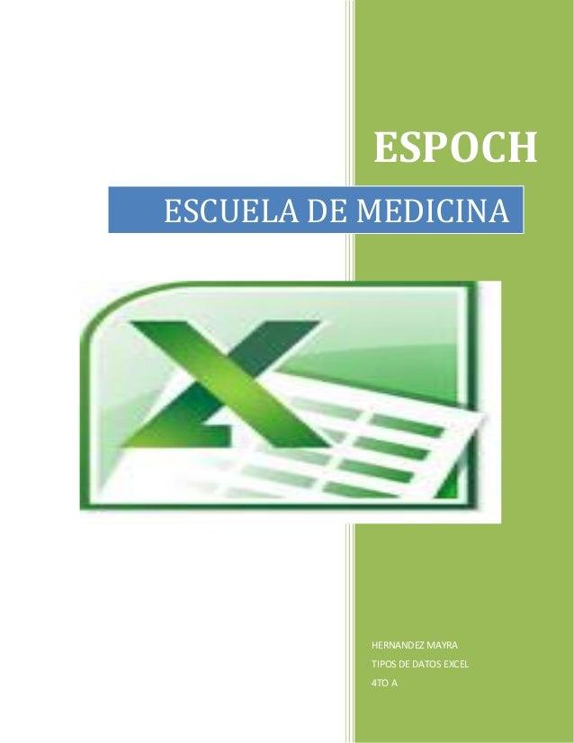 ESPOCH ESCUELA DE MEDICINA  HERNANDEZ MAYRA TIPOS DE DATOS EXCEL 4TO A