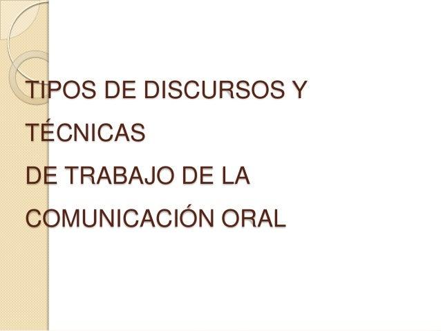 TIPOS DE DISCURSOS YTÉCNICASDE TRABAJO DE LACOMUNICACIÓN ORAL