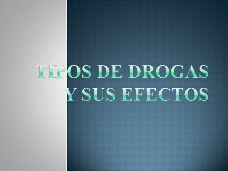 TIPOS DE DROGAS Y SUS EFECTOS<br />