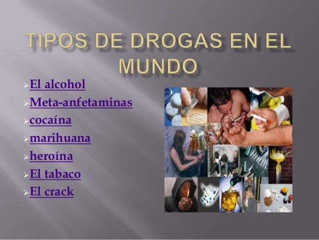 El alcohol Metaanfetaminas cocaína marihuana heroína El