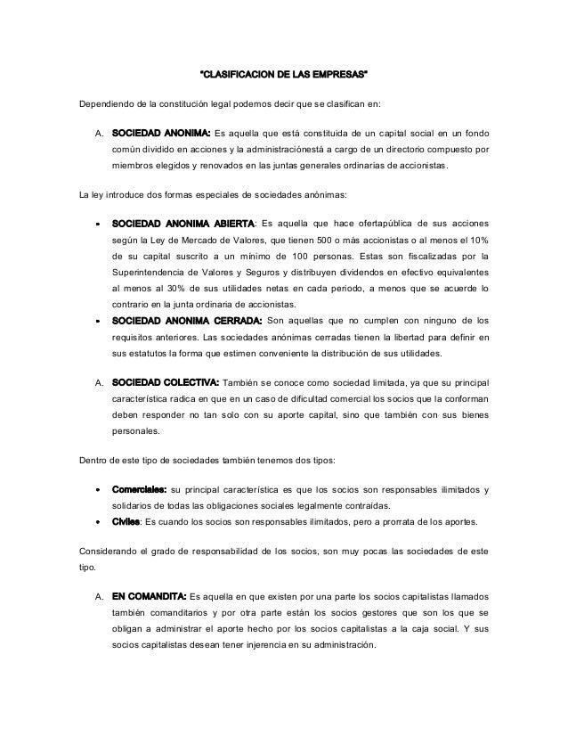 """""""CLASIFICACION DE LAS EMPRESAS""""Dependiendo de la constitución legal podemos decir que se clasifican en:    A. SOCIEDAD ANO..."""