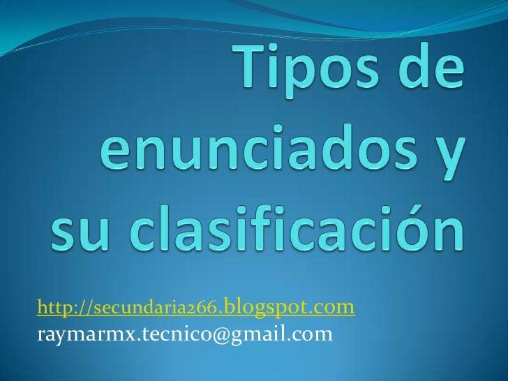Tipos de enunciados y su clasificación<br />http://secundaria266.blogspot.com<br />raymarmx.tecnico@gmail.com<br />