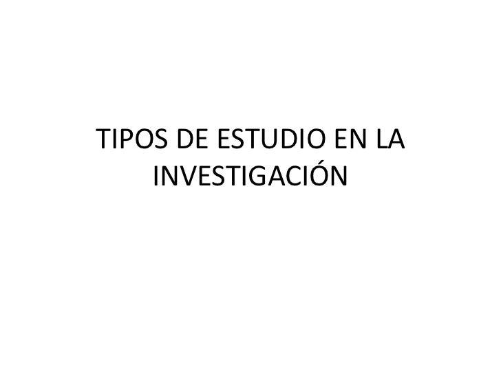 TIPOS DE ESTUDIO EN LA INVESTIGACIÓN<br />