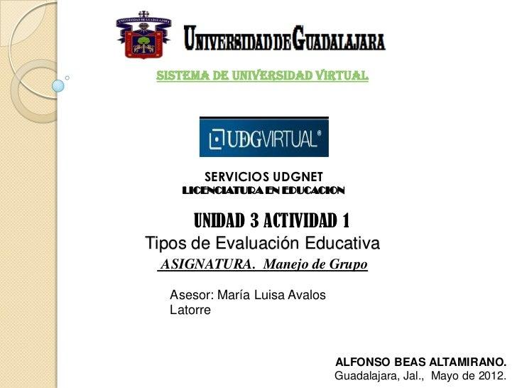 Sistema de Universidad Virtual        SERVICIOS UDGNET     LICENCIATURA EN EDUCACION      UNIDAD 3 ACTIVIDAD 1Tipos de Eva...
