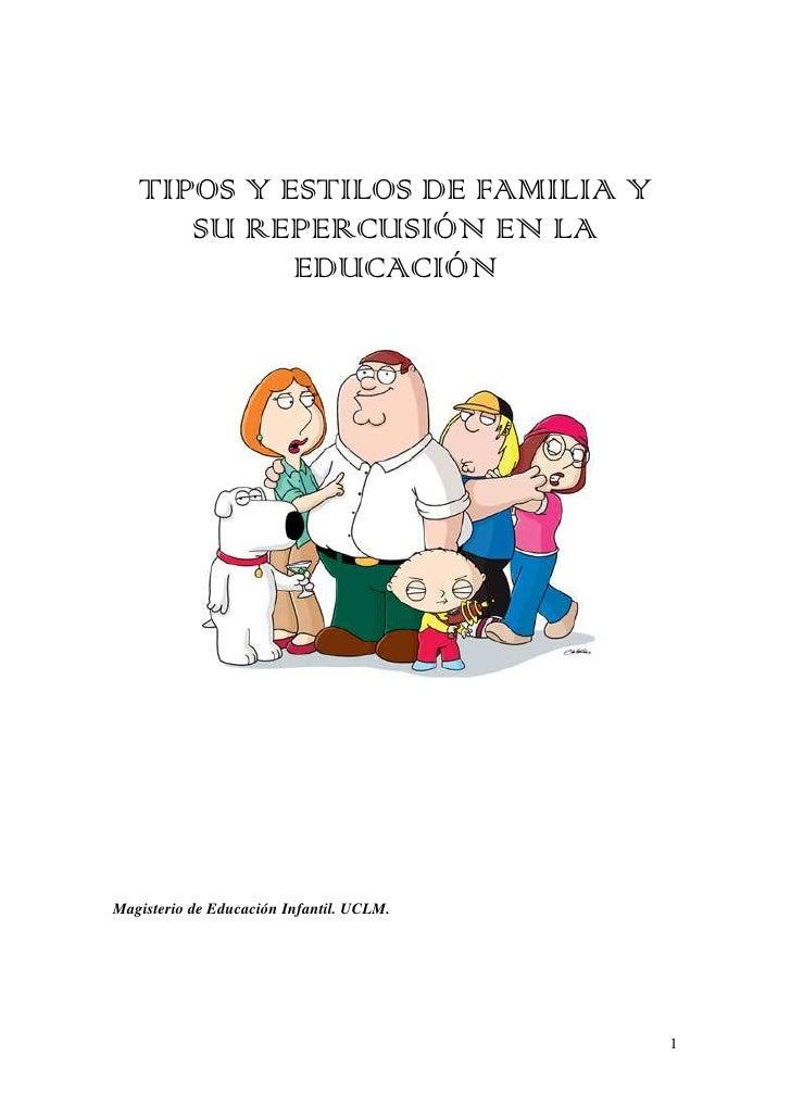 TIPOS Y ESTILOS DE FAMILIA Y      SU REPERCUSIÓN EN LA            EDUCACIÓNMagisterio de Educación Infantil. UCLM.        ...